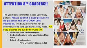 8th Grade Students can send in baby pictures for the yearbook. Contact Sarah Drachler